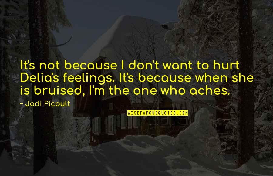 Hurt Feelings Of Love Quotes By Jodi Picoult: It's not because I don't want to hurt