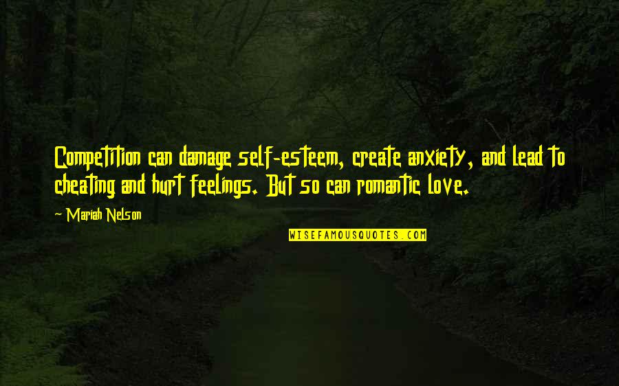 Hurt Feelings Of Love Quotes By Mariah Nelson: Competition can damage self-esteem, create anxiety, and lead