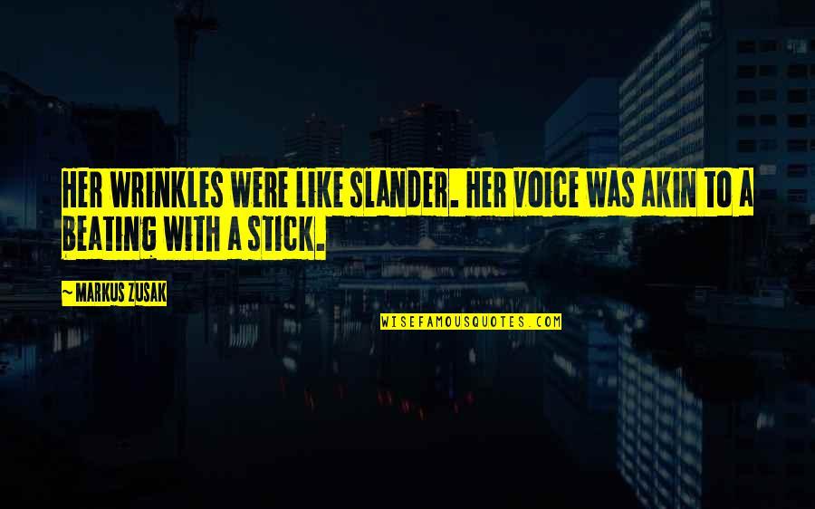 Hurt Feelings Of Love Quotes By Markus Zusak: Her wrinkles were like slander. Her voice was