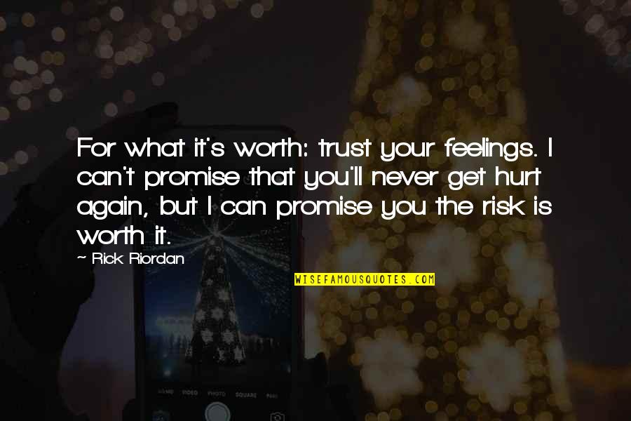 Hurt Feelings Of Love Quotes By Rick Riordan: For what it's worth: trust your feelings. I