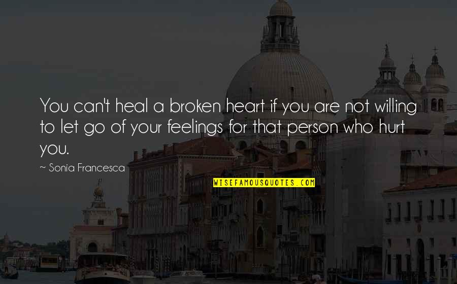 Hurt Feelings Of Love Quotes By Sonia Francesca: You can't heal a broken heart if you