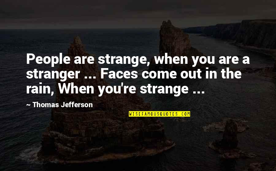 Hurt Feelings Of Love Quotes By Thomas Jefferson: People are strange, when you are a stranger