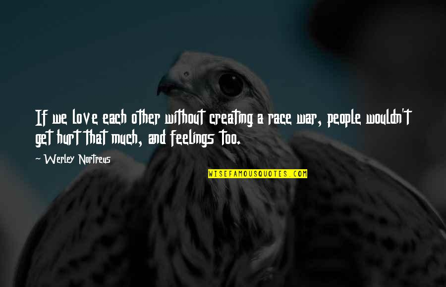 Hurt Feelings Of Love Quotes By Werley Nortreus: If we love each other without creating a