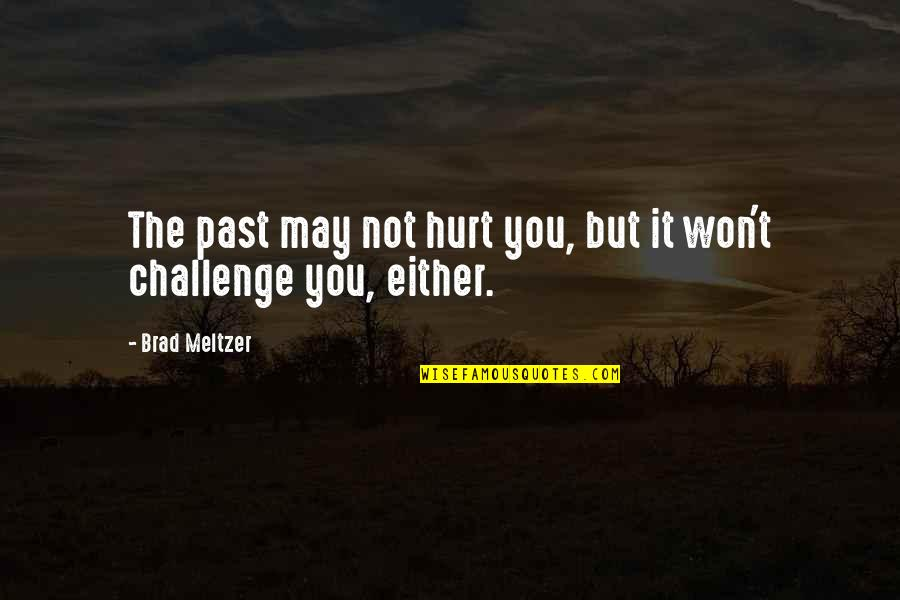 Hurt From The Past Quotes By Brad Meltzer: The past may not hurt you, but it