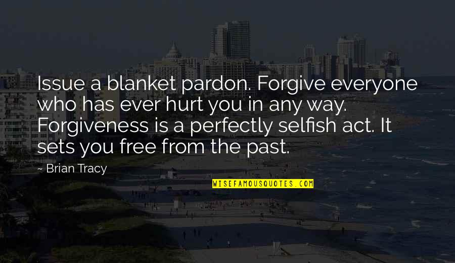 Hurt From The Past Quotes By Brian Tracy: Issue a blanket pardon. Forgive everyone who has