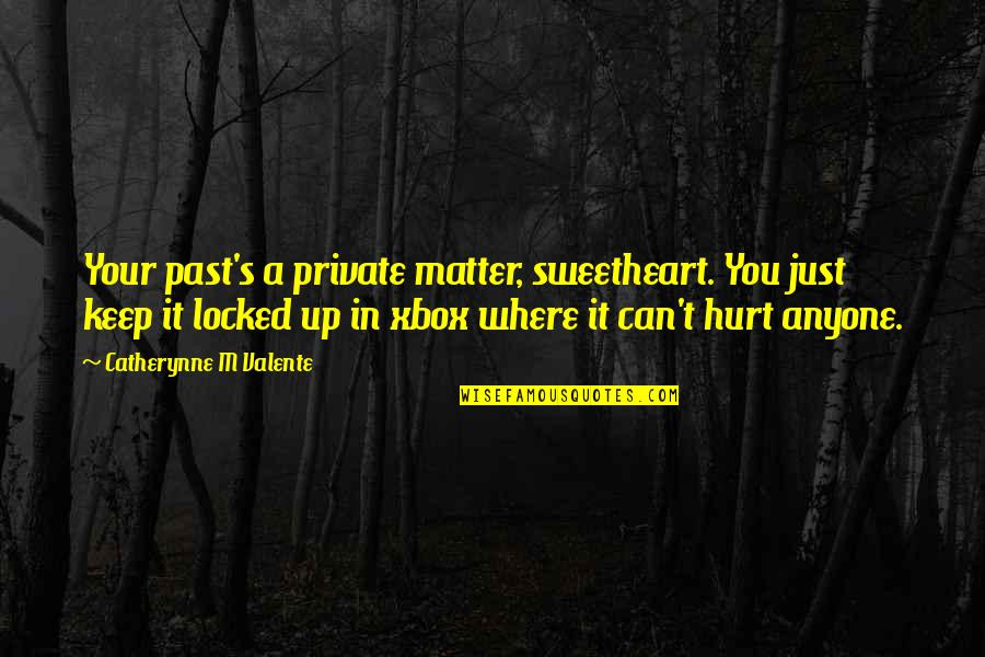 Hurt From The Past Quotes By Catherynne M Valente: Your past's a private matter, sweetheart. You just