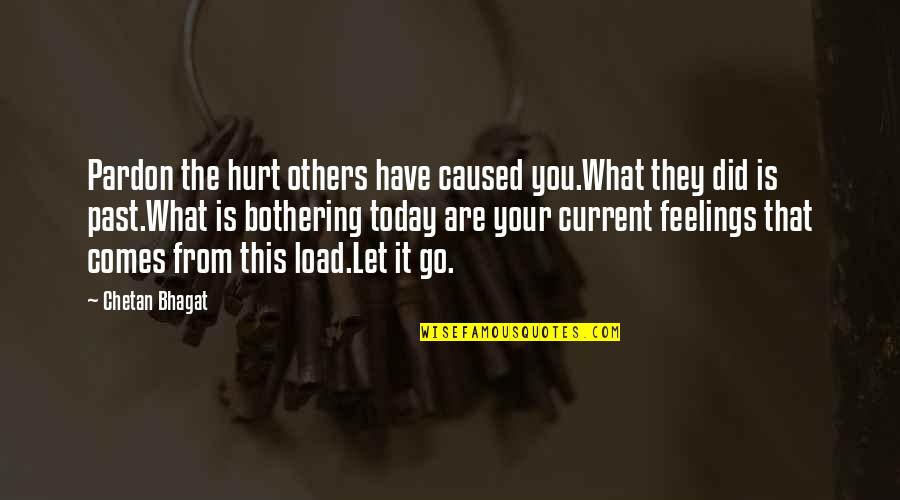 Hurt From The Past Quotes By Chetan Bhagat: Pardon the hurt others have caused you.What they