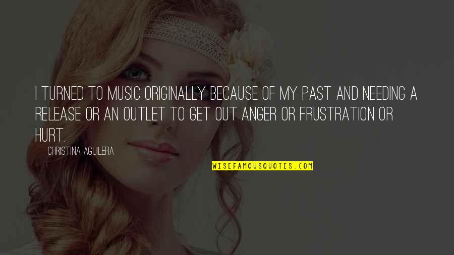 Hurt From The Past Quotes By Christina Aguilera: I turned to music originally because of my