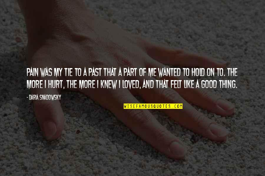 Hurt From The Past Quotes By Daria Snadowsky: Pain was my tie to a past that