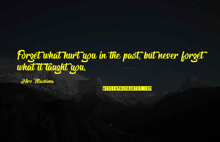 Hurt From The Past Quotes By Hiro Mashima: Forget what hurt you in the past, but