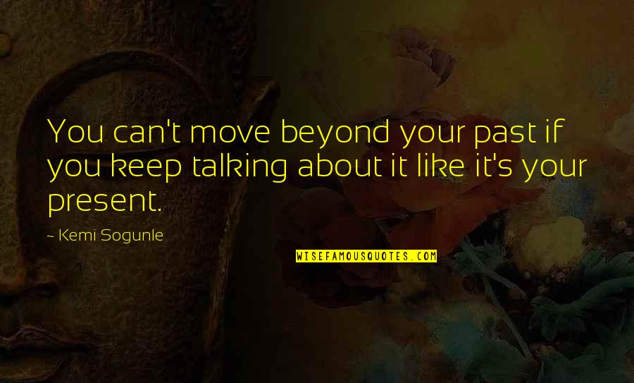 Hurt From The Past Quotes By Kemi Sogunle: You can't move beyond your past if you
