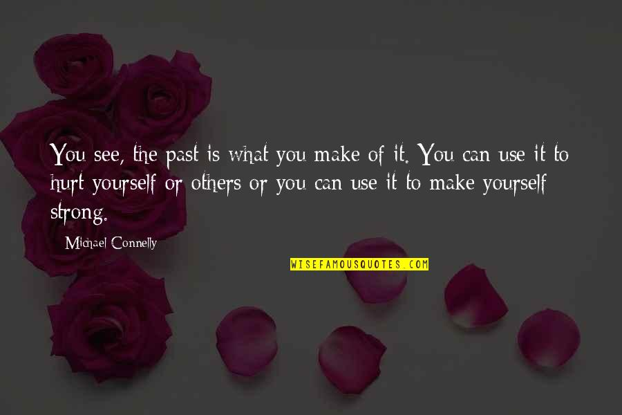 Hurt From The Past Quotes By Michael Connelly: You see, the past is what you make