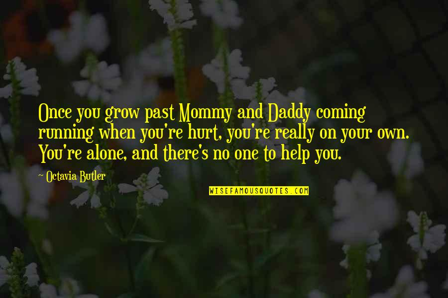 Hurt From The Past Quotes By Octavia Butler: Once you grow past Mommy and Daddy coming