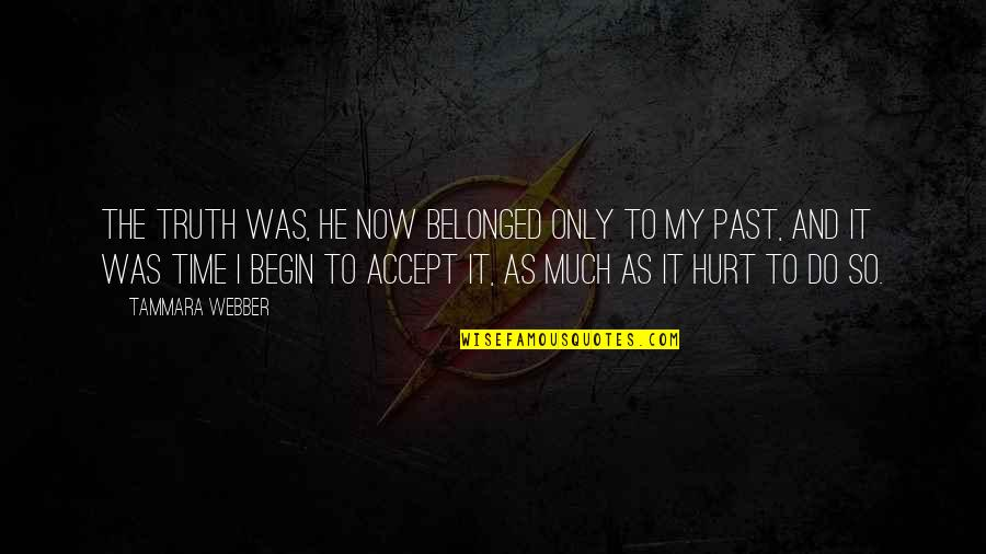 Hurt From The Past Quotes By Tammara Webber: The truth was, he now belonged only to