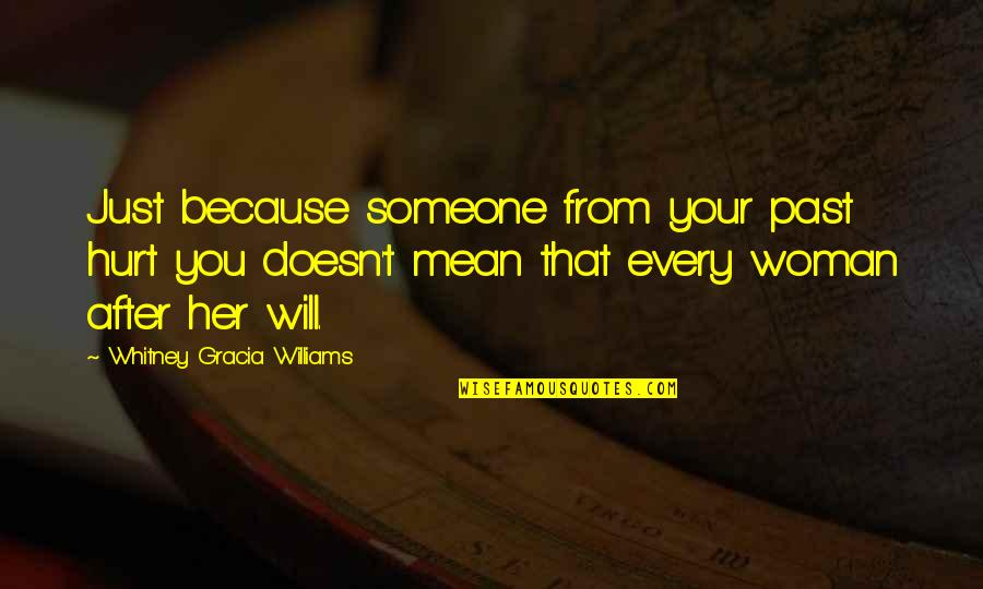 Hurt From The Past Quotes By Whitney Gracia Williams: Just because someone from your past hurt you