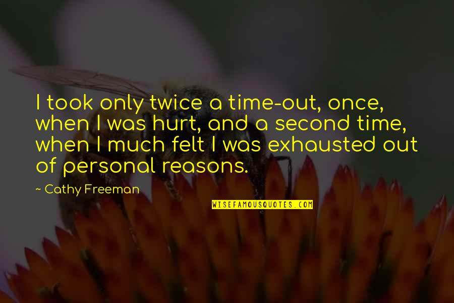 Hurt Twice Quotes By Cathy Freeman: I took only twice a time-out, once, when