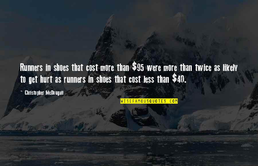 Hurt Twice Quotes By Christopher McDougall: Runners in shoes that cost more than $95