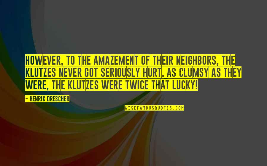 Hurt Twice Quotes By Henrik Drescher: However, to the amazement of their neighbors, the