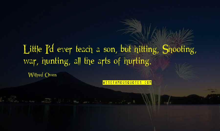 Hurting My Son Quotes By Wilfred Owen: Little I'd ever teach a son, but hitting,