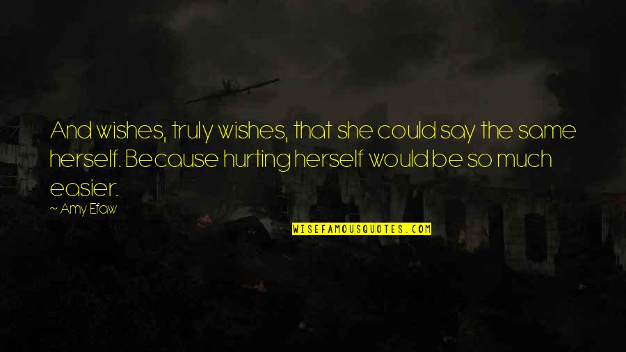 Hurting Own Self Quotes By Amy Efaw: And wishes, truly wishes, that she could say