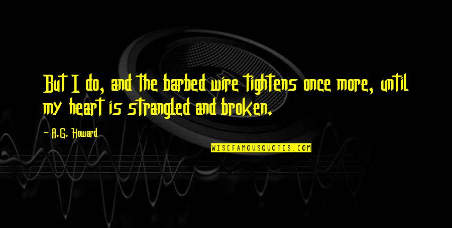Hurts Heart Quotes By A.G. Howard: But I do, and the barbed wire tightens