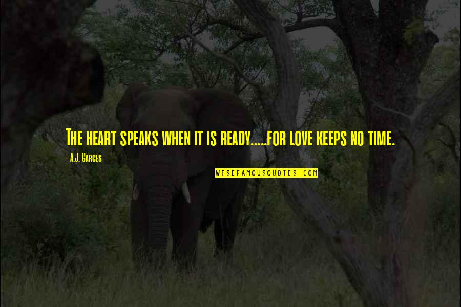 Hurts Heart Quotes By A.J. Garces: The heart speaks when it is ready.....for love