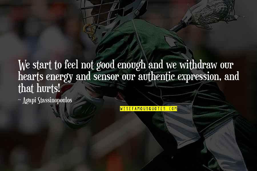 Hurts Heart Quotes By Agapi Stassinopoulos: We start to feel not good enough and
