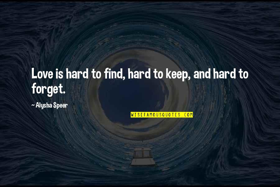 Hurts Heart Quotes By Alysha Speer: Love is hard to find, hard to keep,