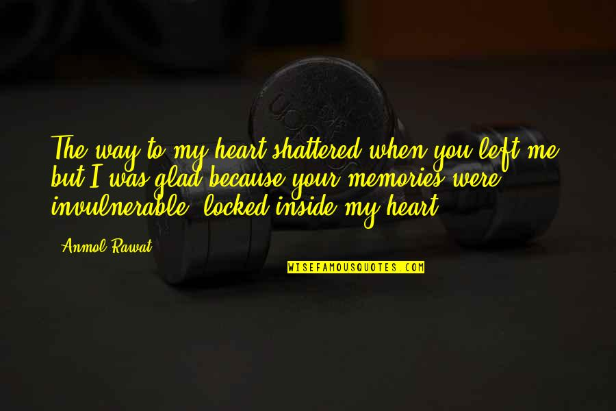 Hurts Heart Quotes By Anmol Rawat: The way to my heart shattered when you