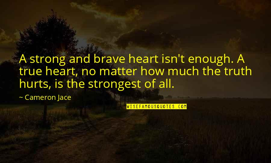Hurts Heart Quotes By Cameron Jace: A strong and brave heart isn't enough. A