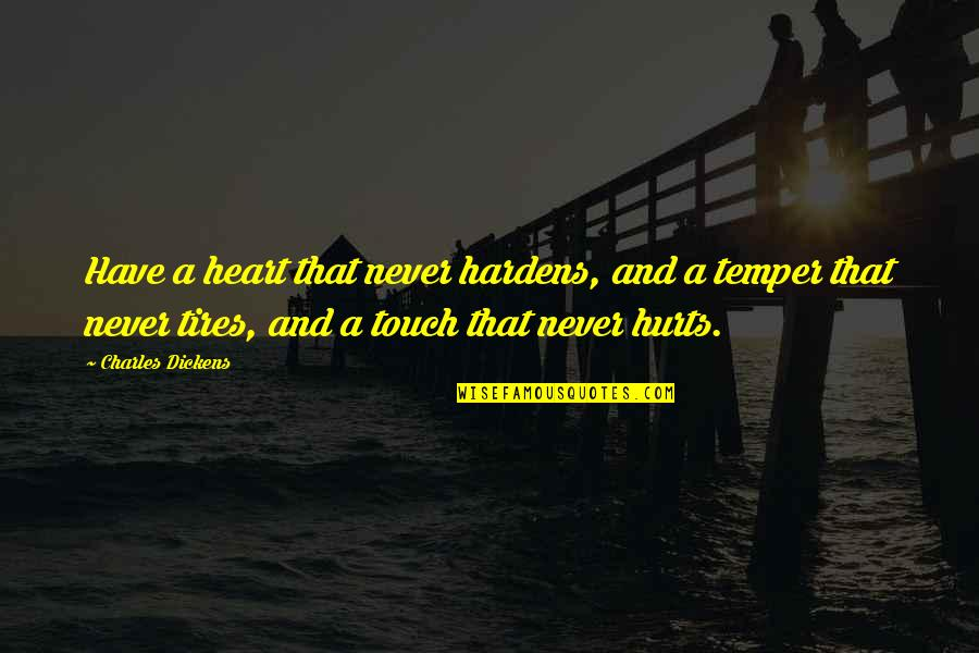 Hurts Heart Quotes By Charles Dickens: Have a heart that never hardens, and a