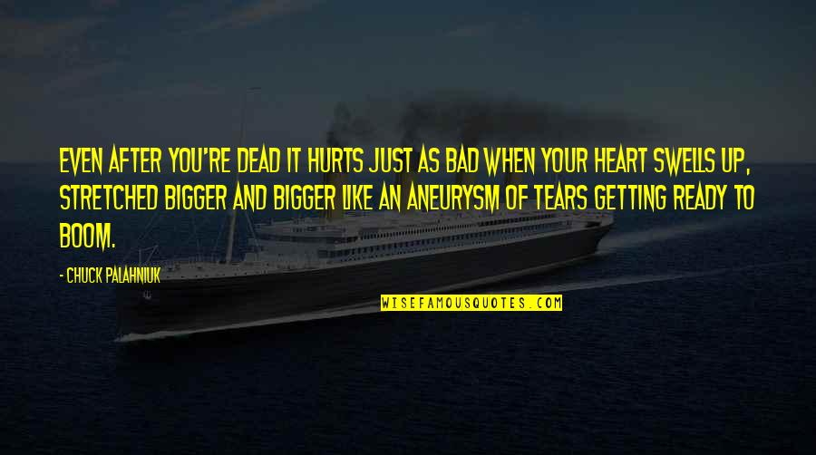 Hurts Heart Quotes By Chuck Palahniuk: Even after you're dead it hurts just as