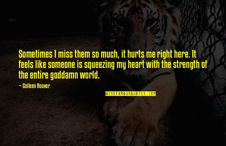 Hurts Heart Quotes By Colleen Hoover: Sometimes I miss them so much, it hurts