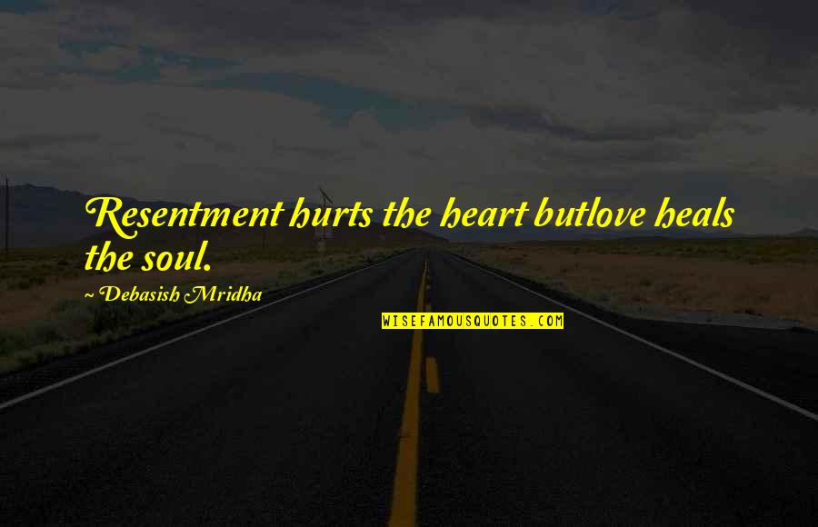 Hurts Heart Quotes By Debasish Mridha: Resentment hurts the heart butlove heals the soul.