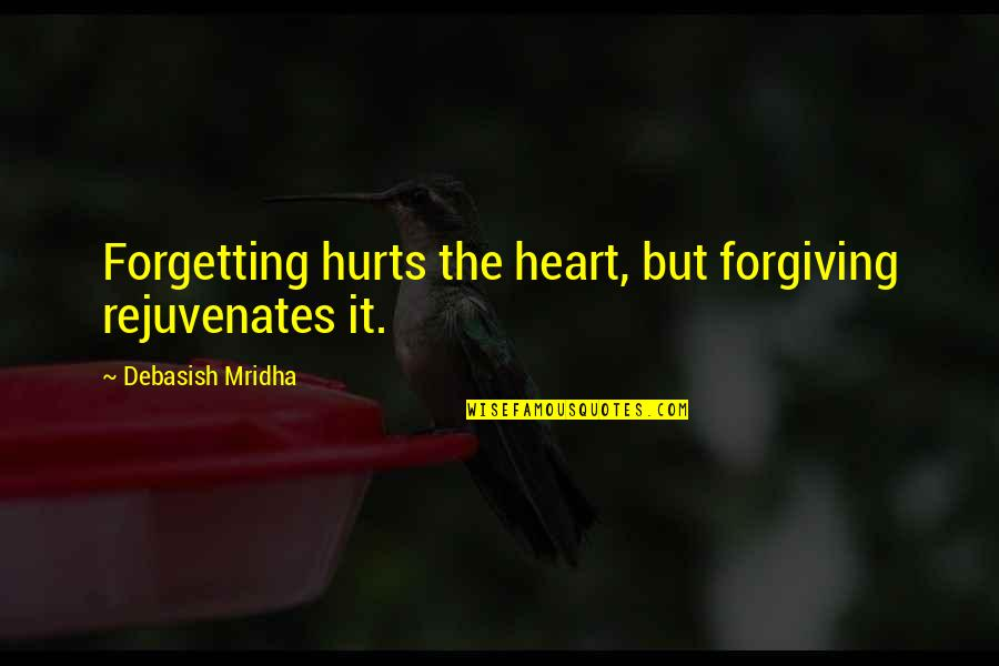 Hurts Heart Quotes By Debasish Mridha: Forgetting hurts the heart, but forgiving rejuvenates it.