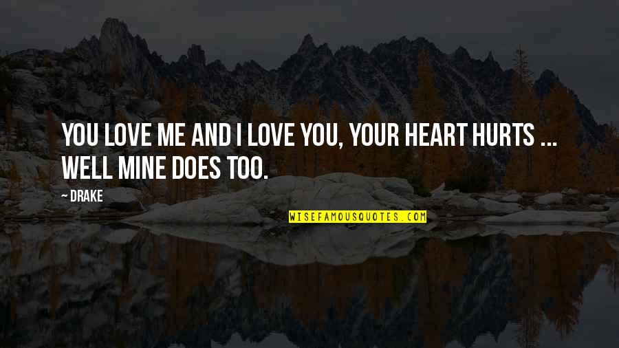 Hurts Heart Quotes By Drake: You love me and I love you, your