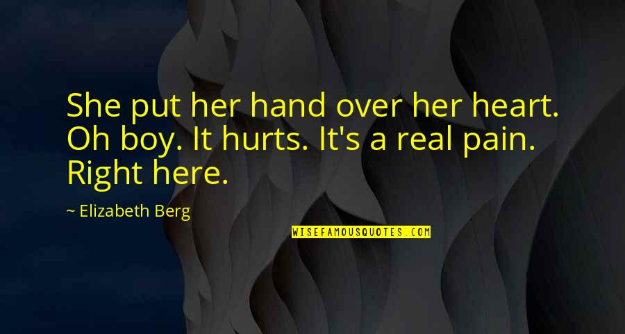 Hurts Heart Quotes By Elizabeth Berg: She put her hand over her heart. Oh