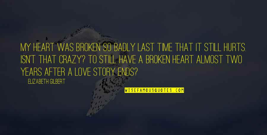 Hurts Heart Quotes By Elizabeth Gilbert: My heart was broken so badly last time