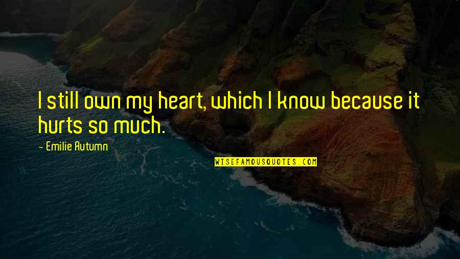 Hurts Heart Quotes By Emilie Autumn: I still own my heart, which I know