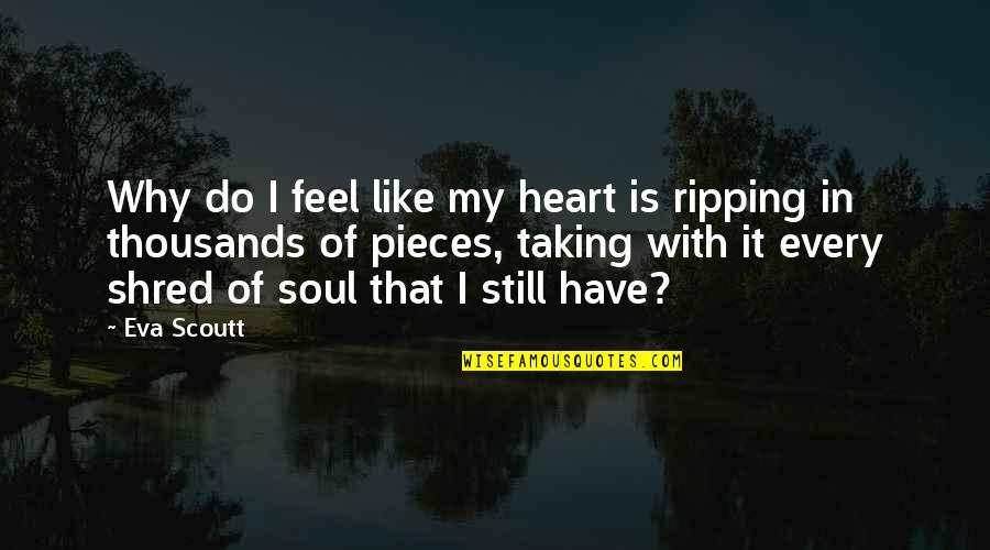 Hurts Heart Quotes By Eva Scoutt: Why do I feel like my heart is