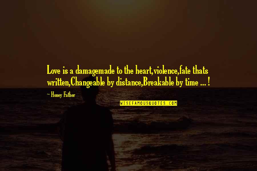 Hurts Heart Quotes By Honey Father: Love is a damagemade to the heart,violence,fate thats