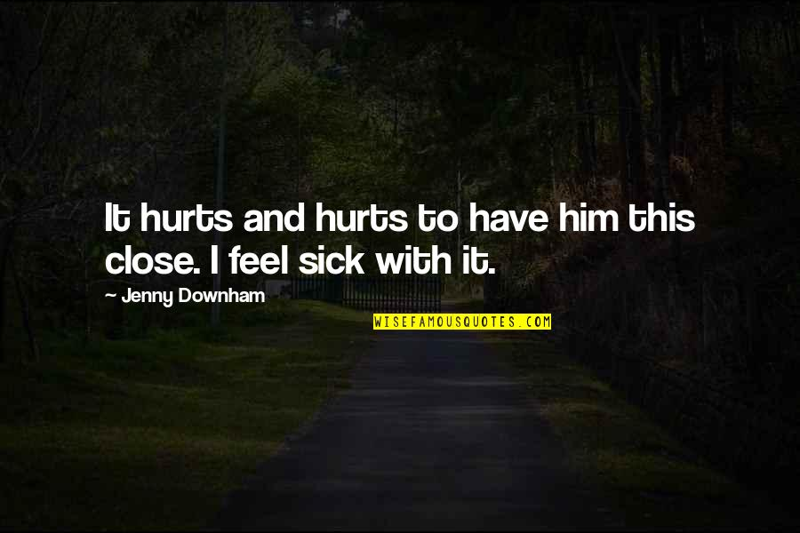 Hurts Heart Quotes By Jenny Downham: It hurts and hurts to have him this