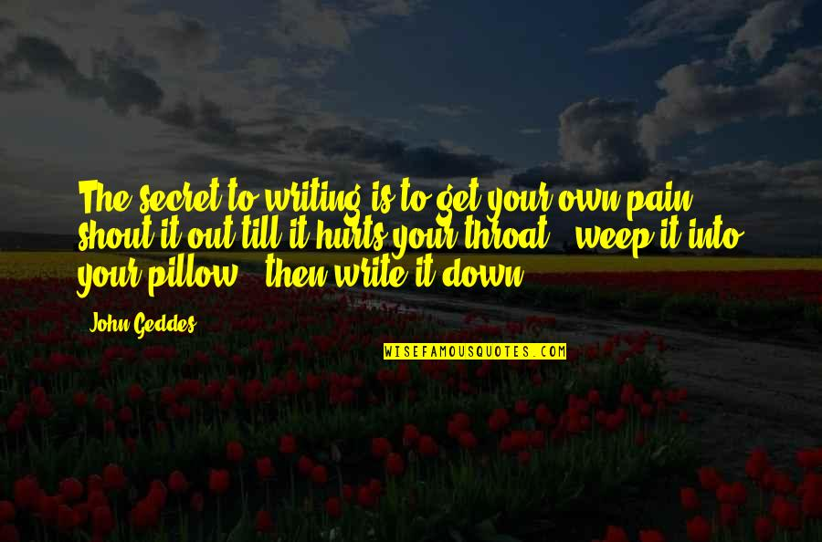 Hurts Heart Quotes By John Geddes: The secret to writing is to get your