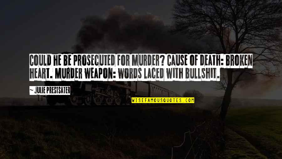 Hurts Heart Quotes By Julie Prestsater: Could he be prosecuted for murder? Cause of