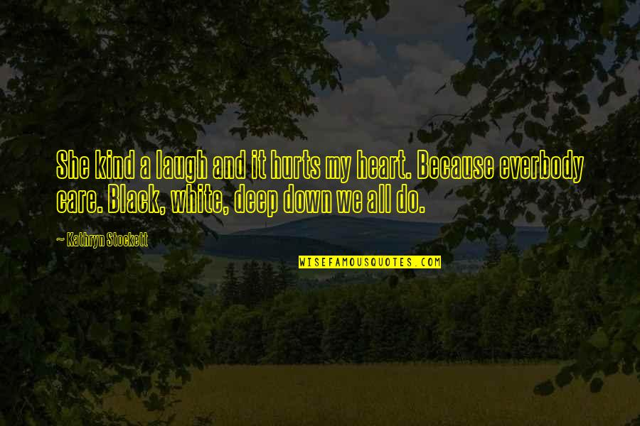 Hurts Heart Quotes By Kathryn Stockett: She kind a laugh and it hurts my