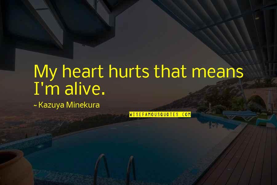 Hurts Heart Quotes By Kazuya Minekura: My heart hurts that means I'm alive.