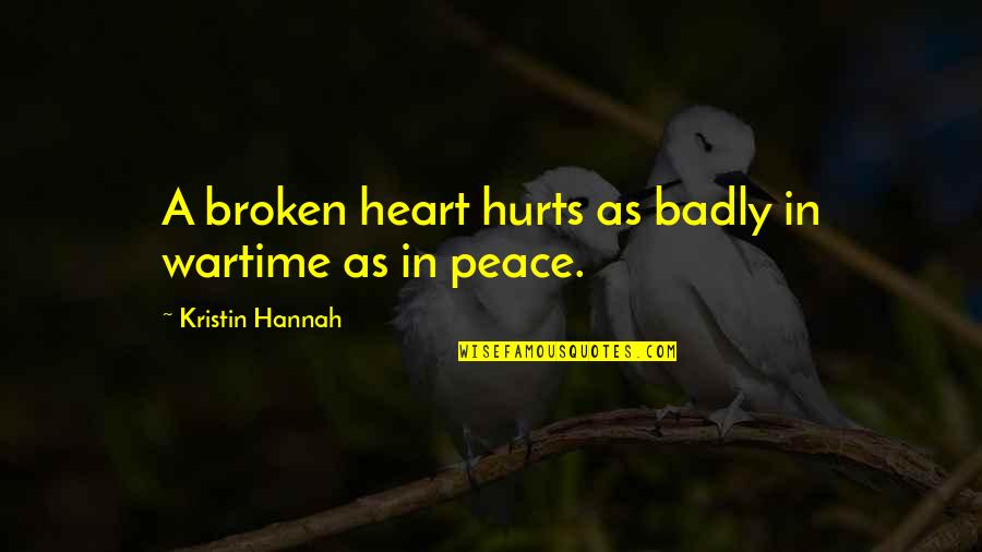 Hurts Heart Quotes By Kristin Hannah: A broken heart hurts as badly in wartime