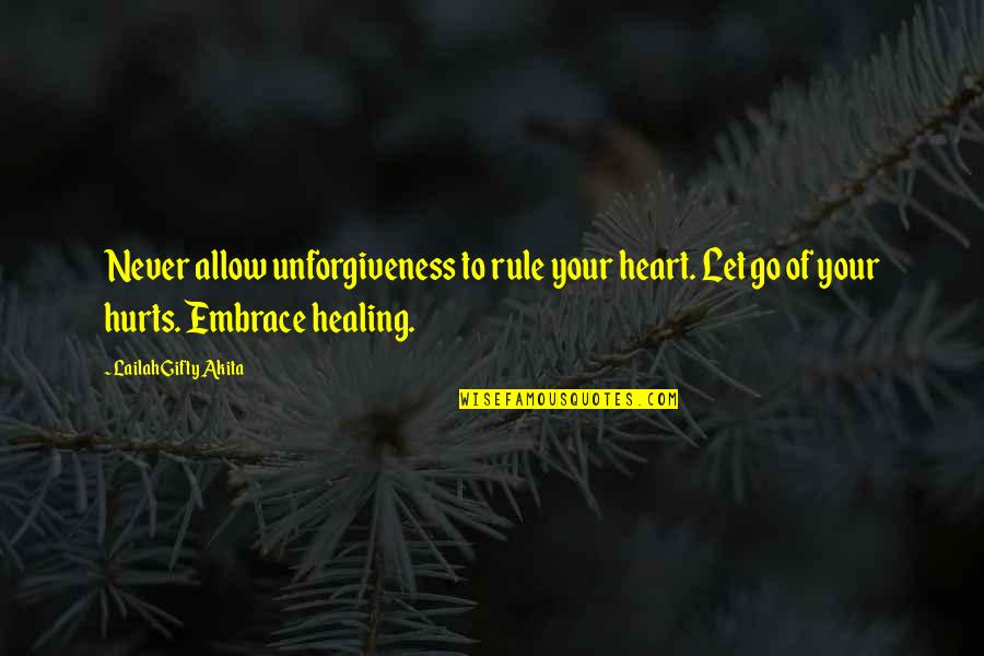 Hurts Heart Quotes By Lailah Gifty Akita: Never allow unforgiveness to rule your heart. Let