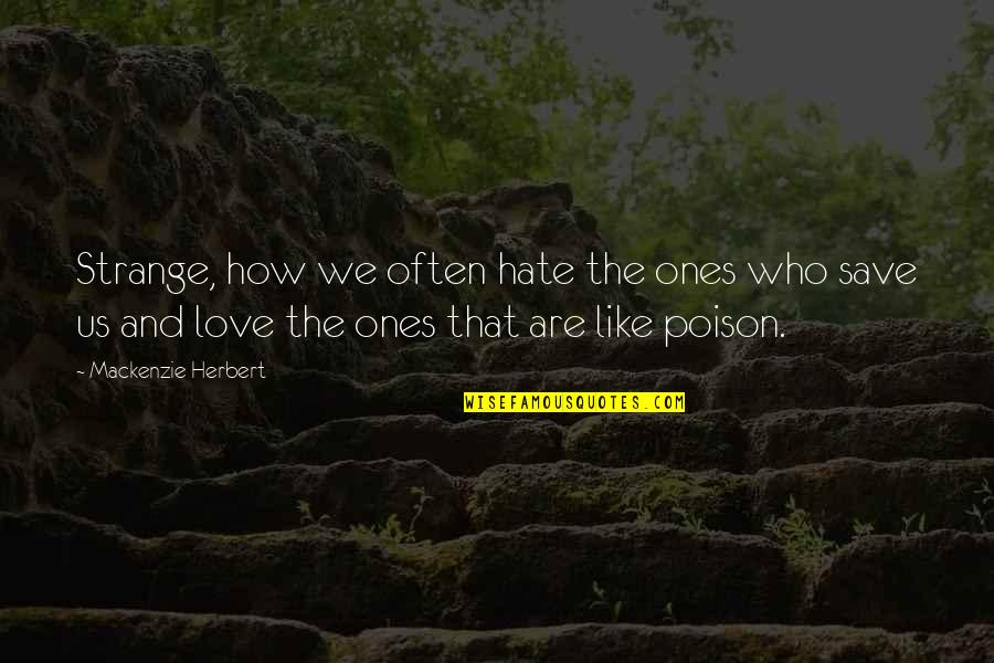 Hurts Heart Quotes By Mackenzie Herbert: Strange, how we often hate the ones who