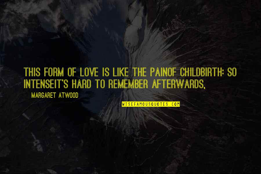 Hurts Heart Quotes By Margaret Atwood: This form of love is like the painof